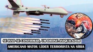 Se Isso Se Confirmar, Um Drone Aniquilador Americano Matou Líder Terrorista Na Síria