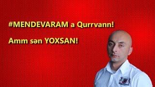 #Mendevaram a Qurrvann, amma Sən YOXSAN!