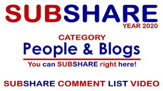 *SUBSHARE comment LIST 2020 - Category - People & Blogs - Also READ down HERE!