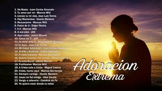 Adoracion Extrema - Selección de Musica Cristiana intimidad con dios musica de adoracion para orar