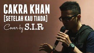 CAKRA KHAN - Setelah Kau Tiada - (Cover by S.I.R)