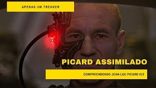 Compreendendo Jean-Luc Picard #12 | Picard assimilado