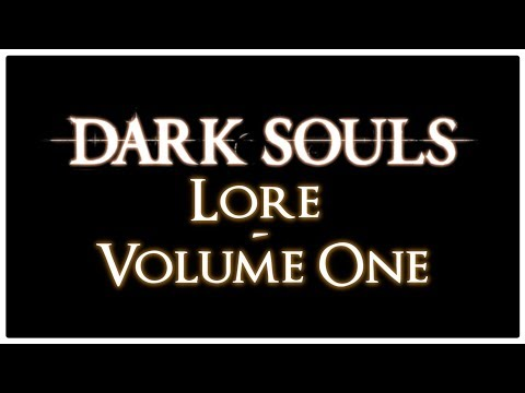 Dark Souls: Lore Vol. 1 - The Beginning -
