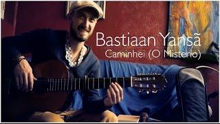 Caminhei (O Misterio) ~ Bastiaan Yansã
