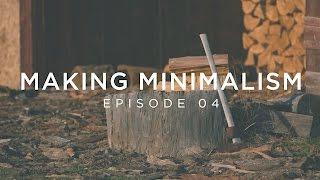Making Minimalism - Episode 4