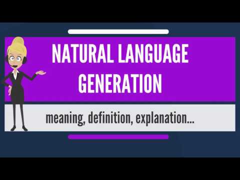 What is NATURAL LANGUAGE GENERATION? What does NATURAL LANGUAGE GENERATION mean?