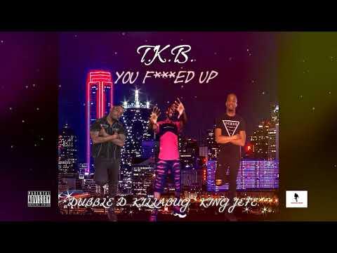 YOU FUCKED UP - KILLA BUG x DUBBLE D x KING JEFE. (AUDIO) PRODUCED BY KILLA BUG #TKB #KBM #KILLABUG
