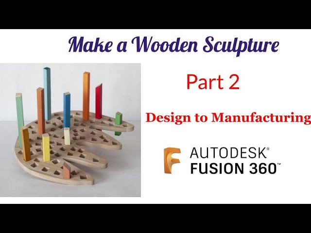 Make a wooden sculpture- Design to Manufacturing using Autodesk Fusion 360 - Part 2