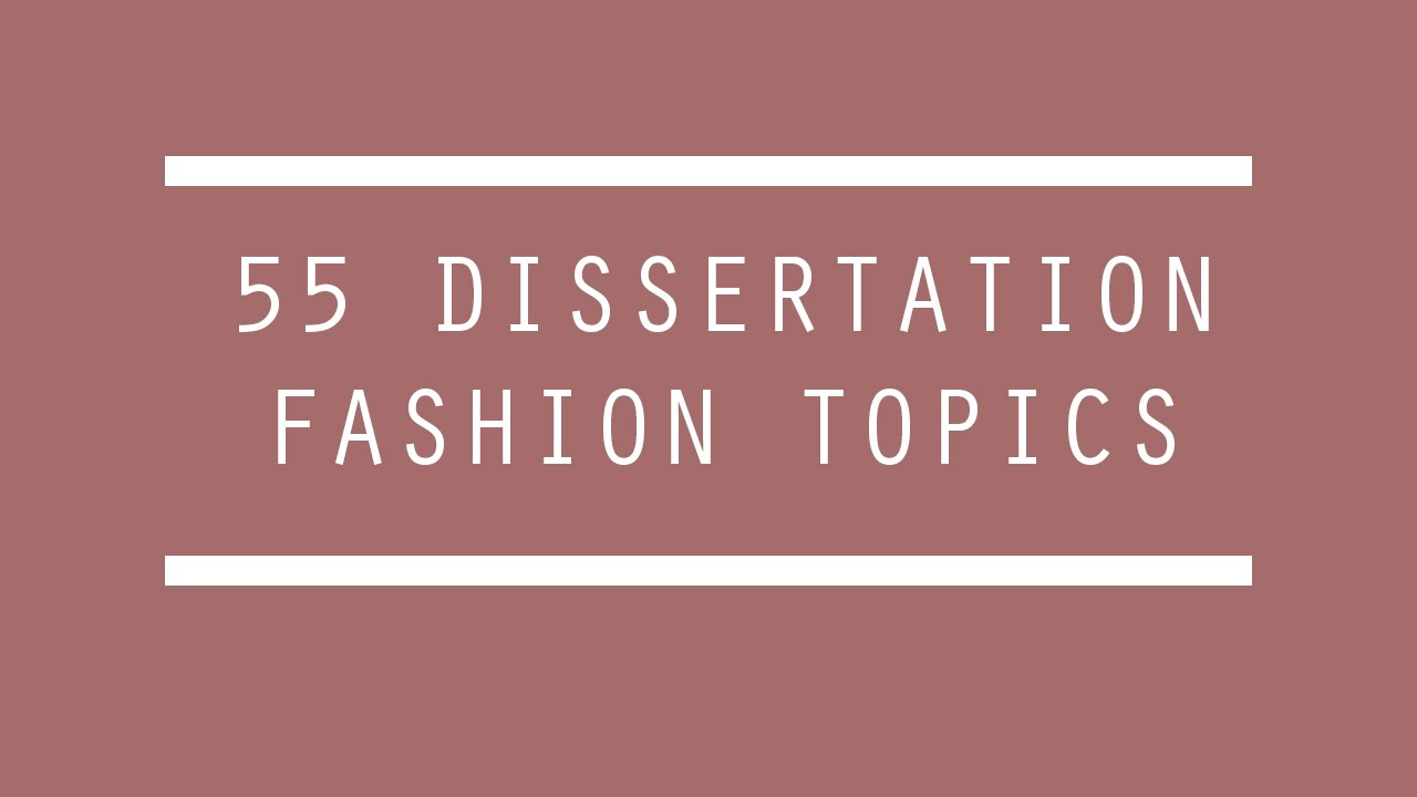 fashion dissertation or essay topics