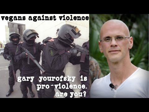 Against Violence: Against Gary Yourofsky. (vegan / vegans / veganism)