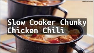 Recipe Slow Cooker Chunky Chicken Chili