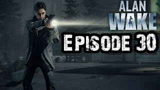 Alan Wake- Part 30- WHY BIRDS?!?