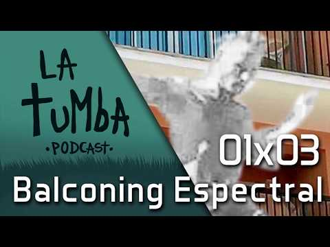 la-tumba-podcast-1x03-balconing-espectral