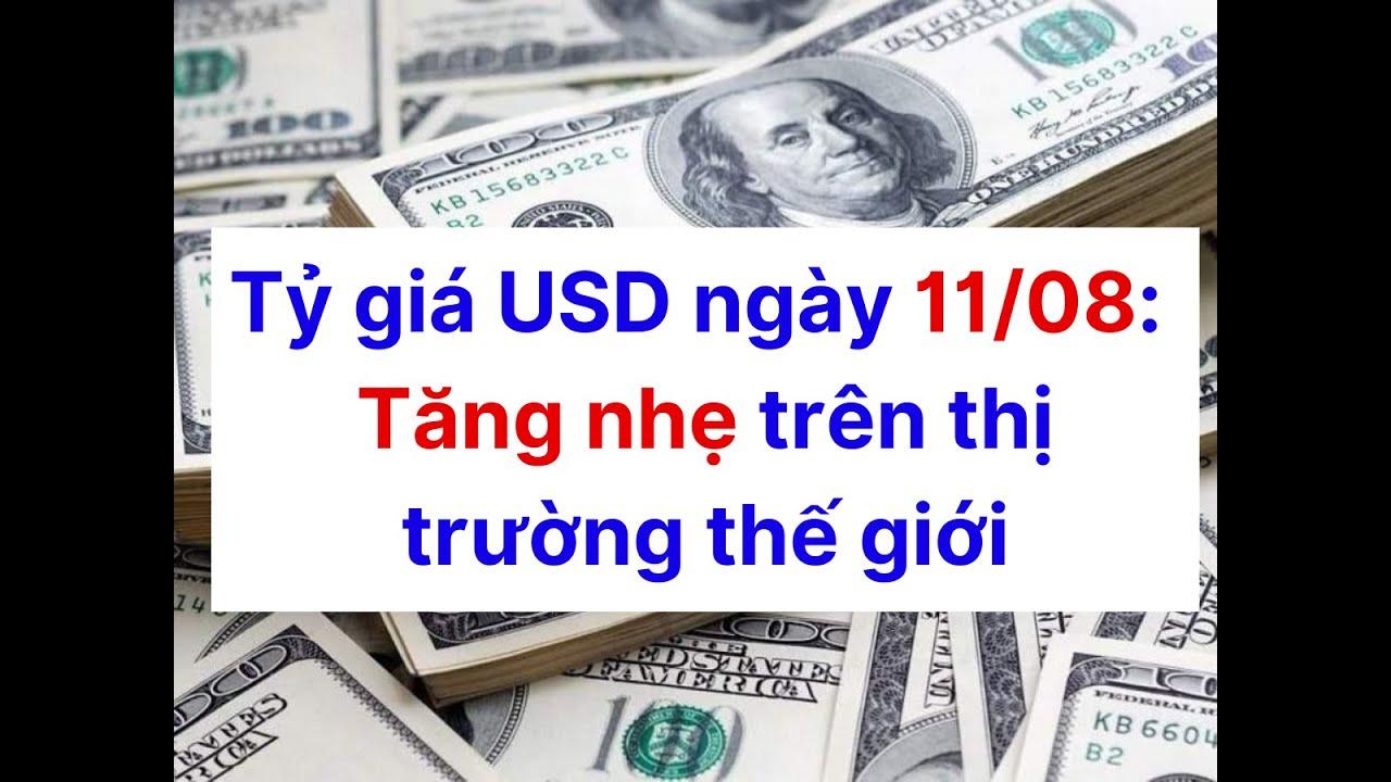 Tỷ giá USD hôm nay 11/8: Tăng nhẹ trên thị trường thế giới