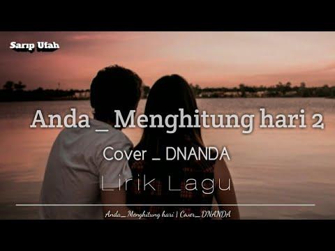 🎶Anda - Menghitung Hari2 Cover - DNANDA || Lyric Vidio Lagu