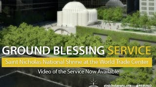 Ground Blessing Service for The St. Nicholas National Shrine at the World Trade Center