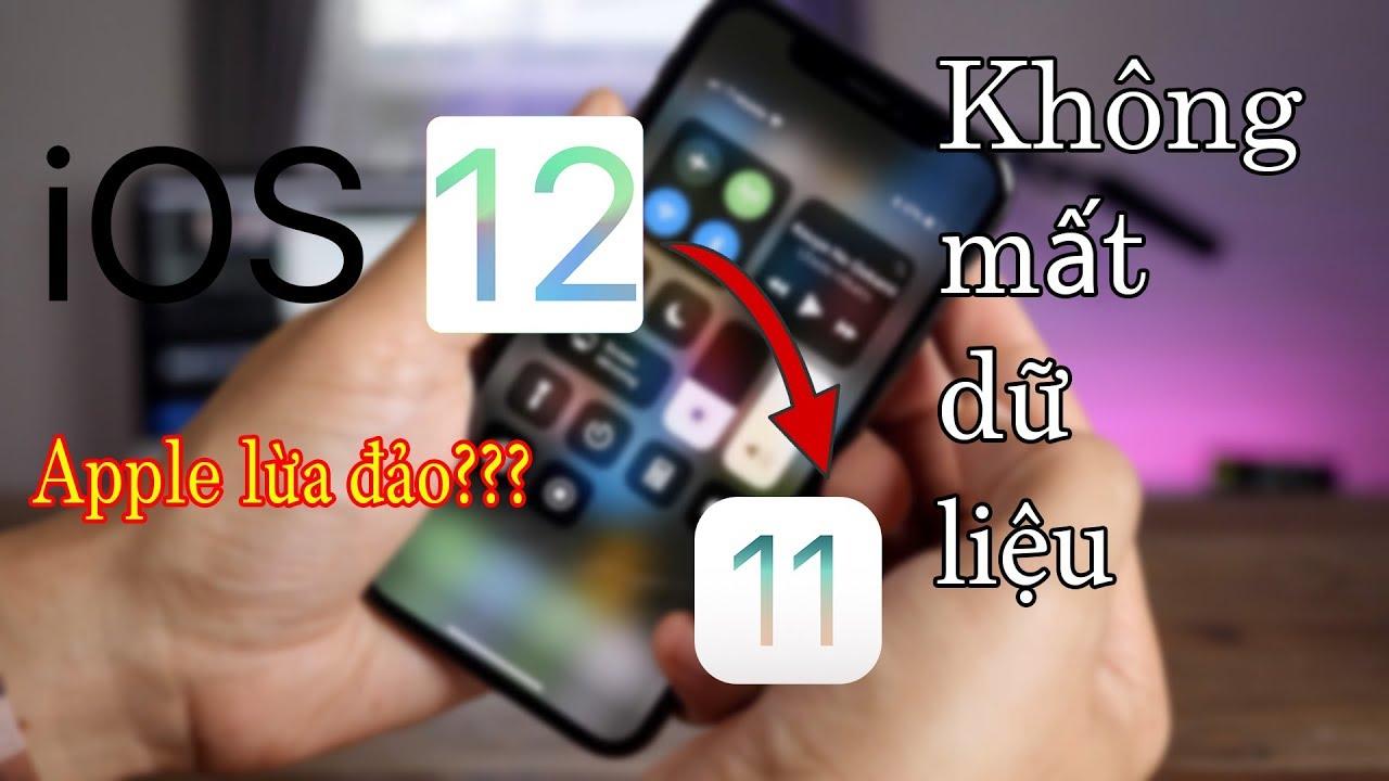 Apple lừa dối? Hạ cấp iOS 12 xuống iOS 11 không mất dữ liệu