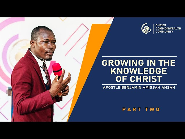 Growing in the knowledge of Christ - Part 2