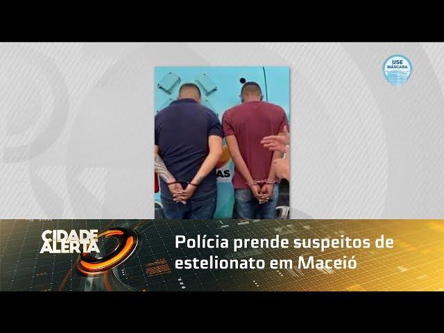 Polícia prende suspeitos de estelionato em Maceió