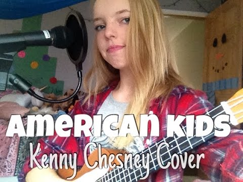 KENNY CHESNEY- American Kids (Cover by Kylie)