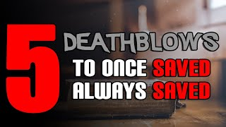 Five Death Blows to Once Saved Always Saved