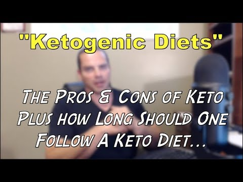 Pros & Cons of Ketogenic Diets How Long Should You Follow a Keto Diet?