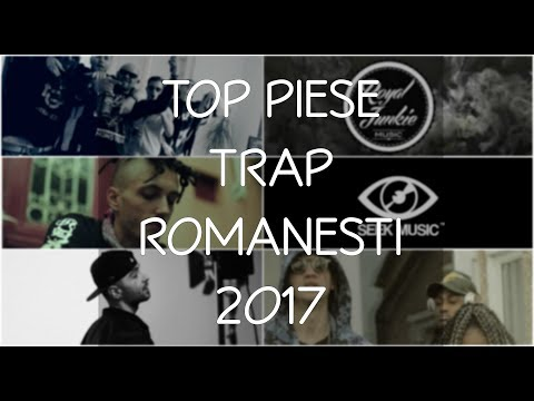TOP PIESE TRAP ROMANESTI DIN 2017
