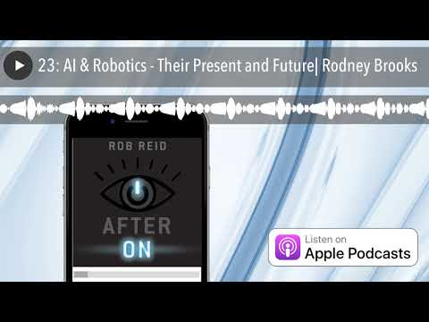 23: AI & Robotics – Their Present and Future| Rodney Brooks