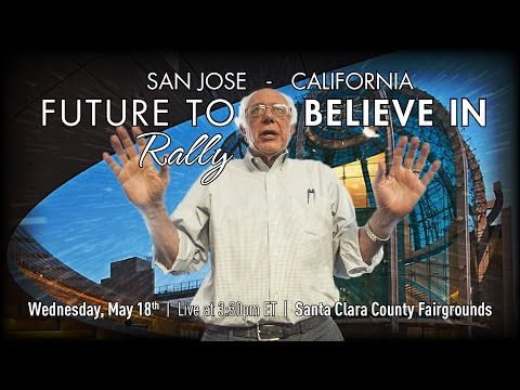 Bernie Sanders LIVE from San Jose, CA - A Future to Believe in Rally