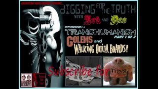 (Transhumanism, Golems and walking ouija boards! part 1) Digging for the Truth with Ark and Neo #4