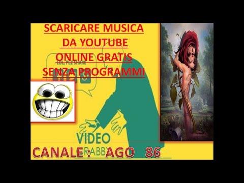 SCARICARE MUSICA DA YOUTUBE GRATIS ONLINE SENZA PROGRAMMI