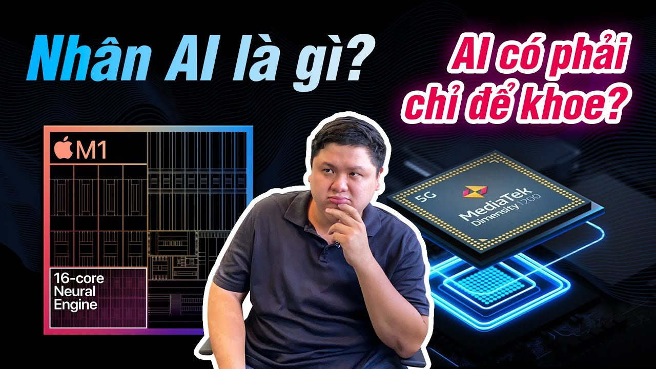 Nhân xử lý AI có phải chỉ để quảng cáo? Sao không dùng CPU, GPU luôn cho khỏe? Lợi ích của nhân AI?