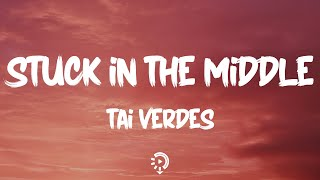 Tai Verdes - Stuck in the Middle Lyrics | she said you\x27re a player aren\x27t you
