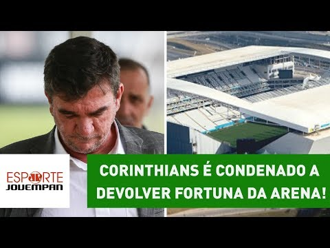 CORINTHIANS é CONDENADO a devolver FORTUNA da ARENA!