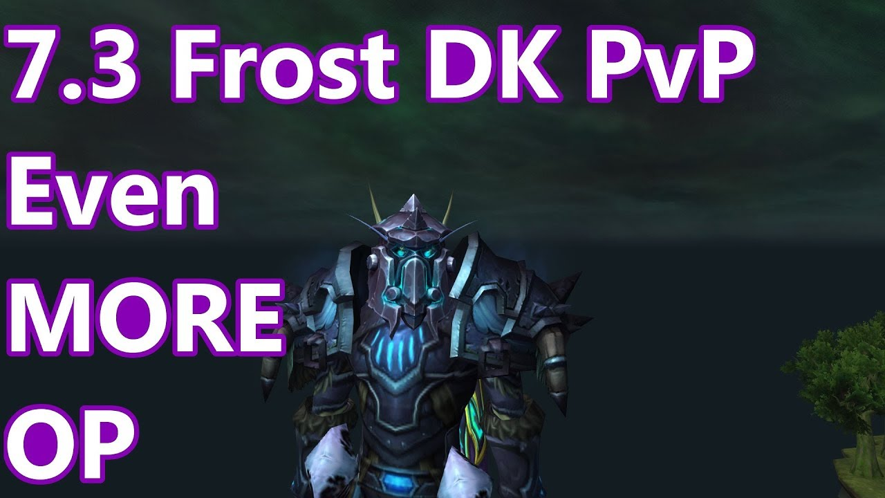 Even More Op 7 3 Frost Death Knight Pvp Wow Legion Youtube