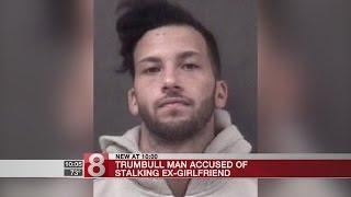Trumbull man accused of stalking ex-girlfriend