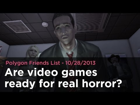 are-video-games-ready-for-real-horror?---polygon-friends-list-10/28/2013