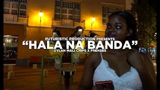Dylan Mali Chips x Frenses - Hala Na Banda (Official Music Video) Shot By @FuturisticProduction