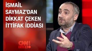İsmail Saymaz'dan dikkat çeken ittifak iddiası