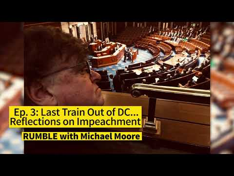"Ep. 3: Reflections From The Front Row Of An Impeachment [""RUMBLE With Michael Moore"" Podcast]"