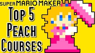 Super Mario Maker Top 5 PRINCESS PEACH Courses (Wii U)