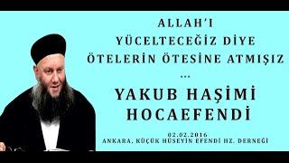 ALLAH'I YÜCELTECEĞİZ DİYE ÖTELERİN ÖTESİNE ATMIŞIZ - YAKUB HAŞİMİ HOCAEFENDİ (ksa)