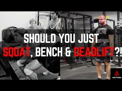 SHOULD YOU JUST SQUAT, BENCH & DEADLIFT?!