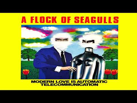 A FLOCK OF SEAGULLS 🎵 Modern Love Is Automatic 🎵 Telecommunication ♬ FULL SINGLE 1981 ♬ HQ AUDIO