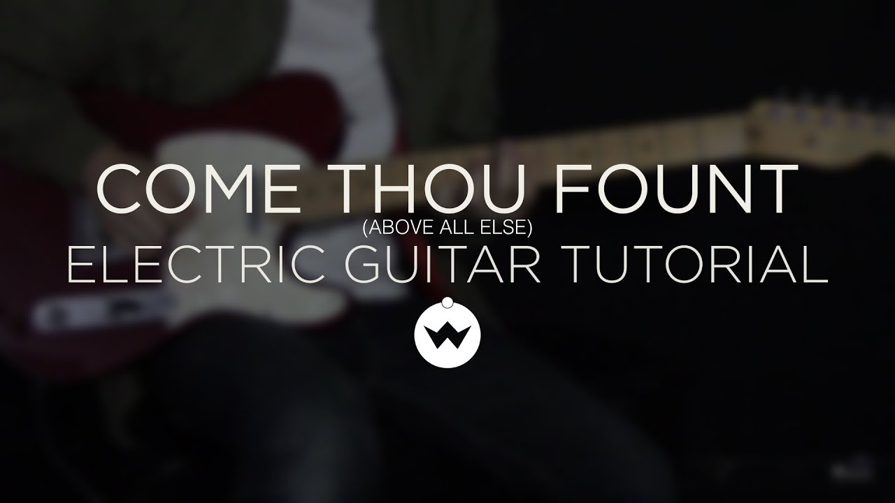 Come Thou Fount Shane Electric Guitar Tutorial The Worship Initiative