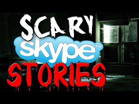 Scary Skype Horror Stories