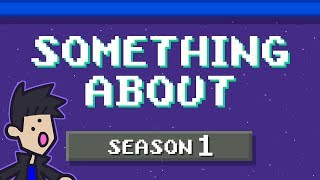 """Something About"" Season 1 (Loud Sound Warning) 📼"