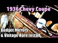 Budget Mirrors And Vintage Horn Install On My 1936 Chevy Coupe