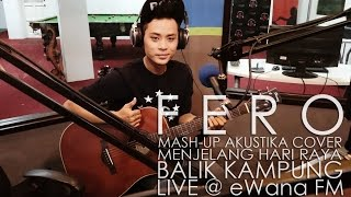 LIVE @ eWana FM | Fero - Menjelang Hari Raya & Balik Kampung (Mashup Akustik Raya Cover by Fero)