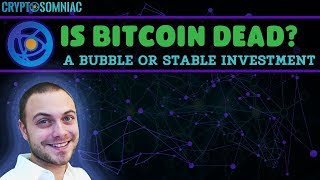 Is Bitcoin Dead? A Bubble or Stable Investment?